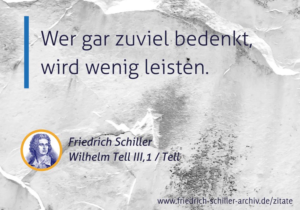 Schiller Zitat Wer Gar Zuviel Bedenkt Wird Wenig Leisten